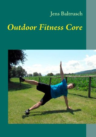 Outdoor Fitness Core: Effective body stabilisation in nature  by  Jens Baltrusch