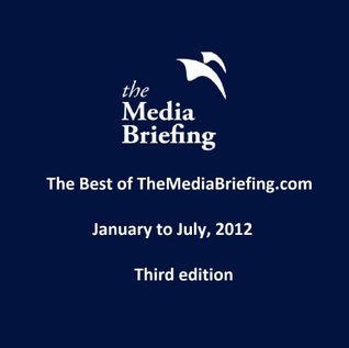 The digital transition of content: The Best of TheMediaBriefing, January-July 2012  by  Patrick Smith