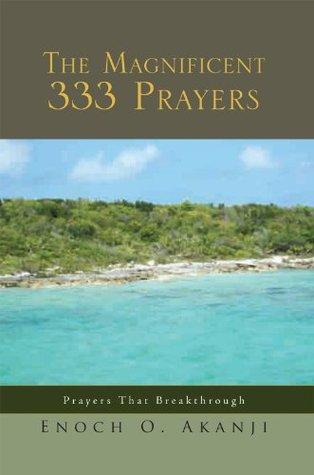 The Magnificent 333 Prayers: Prayers That Breakthrough  by  Enoch O. Akanji