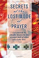 Secrets of the Lost Mode of Prayer: The Hidden Power of Beauty, Blessings, Wisdom, and Hurt