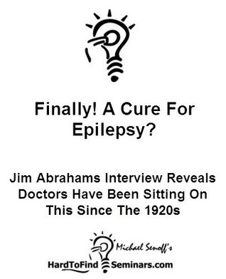 Finally! A Cure For Epilepsy?: Jim Abrahams Interview Reveals Doctors Have Been Sitting On This Since The 1920s  by  Michael Senoff