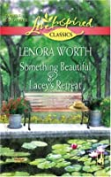 Something Beautiful And Lacey's Retreat: Something Beautiful\Lacey's Retreat (Love Inspired Classics)