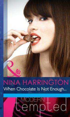 When Chocolate Is Not Enough... (Mills & Boon Modern Tempted) Nina Harrington