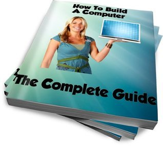 How To Build A Computer - The Complete Guide  by  Robin Thornton
