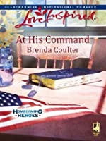 At His Command (Mills & Boon Love Inspired) (Homecoming Heroes - Book 3)