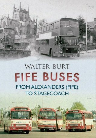 Fife Buses: From Alexanders (Fife) to Stagecoach Walter Burt
