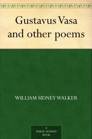 Gustavus Vasa and other poems  by  William Sidney Walker