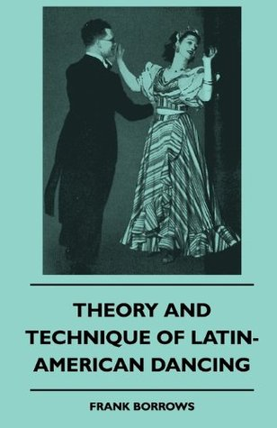 Theory And Technique Of Latin-American Dancing Frank  Borrows
