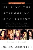 Helping the Struggling Adolescent: A Guide to Thirty-six Common Problems for Counselors, Pastors, and Youth Workers