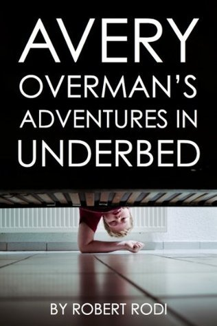 Avery Overmans Adventures In Underbed  by  Robert Rodi