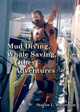 Mud Diving, Whale Saving, and Other Adventures  by  Steven L. Waterman