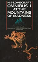 The H.P. Lovecraft Omnibus 1: At the Mountains of Madness and Other Novels of Terror (H. P. Lovecraft Omnibus)
