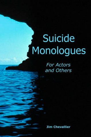 Suicide Monologues for Actors and Others  by  Jim Chevallier