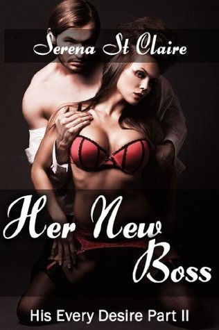 Her New Boss (His Every Desire #2) Serena St Claire