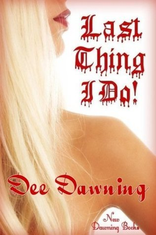 Last Thing I Do!  by  Dee Dawning