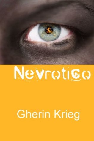 Nevrotico: A Personal Chronicle of OCD, Anxiety and Neurosis Gherin Krieg
