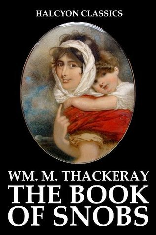 The Book of Snobs and Other Works  by  William Makepeace Thackeray