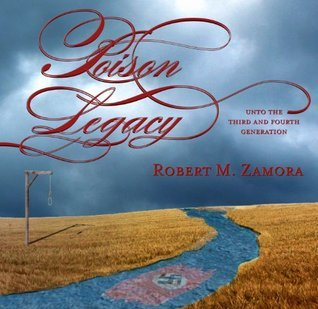 Poison Legacy: Unto the Third and Fourth Generation  by  Robert M. Zamora