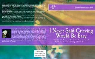I Never Said Grieving Would Be Easy  by  Katerena Lovett
