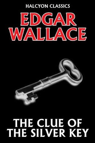 The Clue of the Silver Key  by  Edgar Wallace (Unexpurgated Edition) by Edgar Wallace