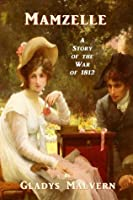 Mamzelle - A Story of the War of 1812 (Gladys Malvern Classics)