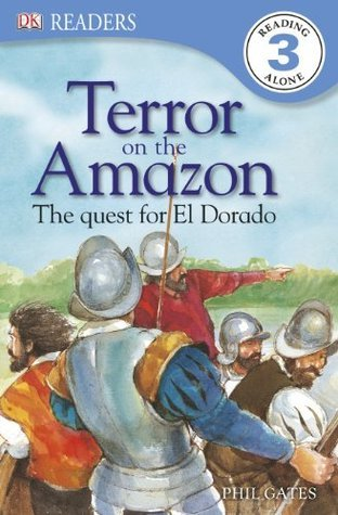 Terror on the Amazon - The Quest for El Dorado (DK Readers Level 3) Phil Gates