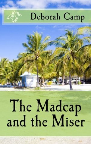 The Madcap and the Miser  by  Deborah Camp