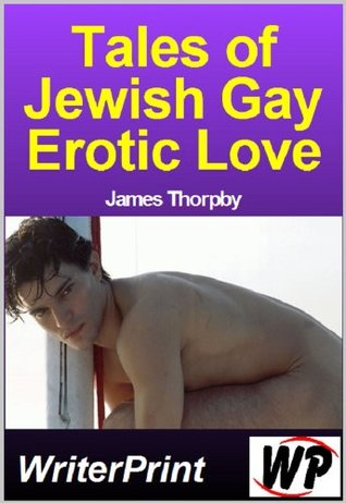 Tales Of Jewish Gay Erotic Love  by  James Thorpby