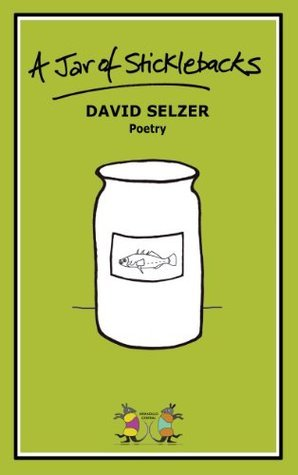 A Jar Of Sticklebacks  by  David Selzer