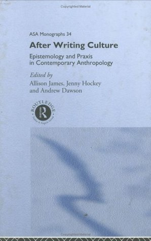 After Writing Culture: Epistemology and Praxis in Contemporary Anthropology (ASA Monographs)  by  Andrew Dawson
