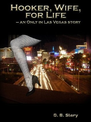 Hooker, Wife, For Life  by  D.B. Story