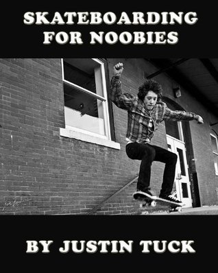 Skateboarding For Noobies  by  Justin Tuck