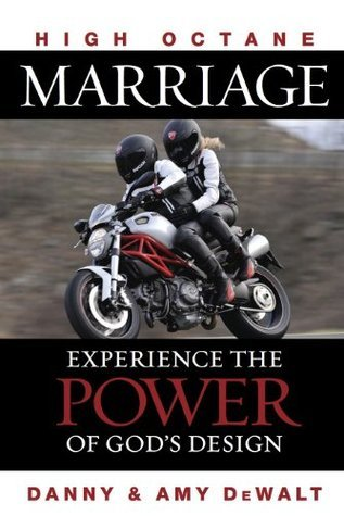 High Octane Marriage: Experiencing the Power of Gods Design  by  Danny DeWalt