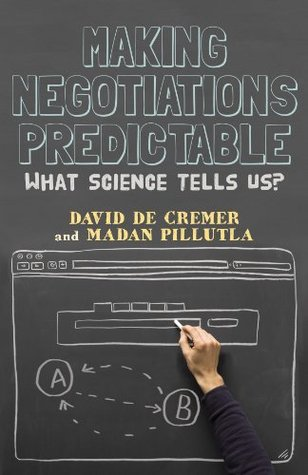 Making Negotiations Predictable: What Science Tells Us  by  David De Cremer
