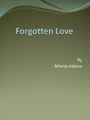 Forgotten Love  by  Minnie Adams by Minnie Adams