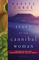 The Story of the Cannibal Woman: A Novel