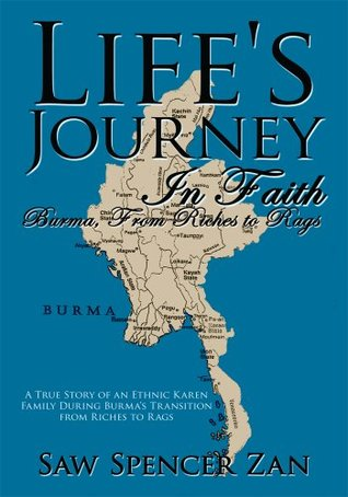 Lifes Journey In Faith: Burma, From Riches to Rags Saw Spencer Zan