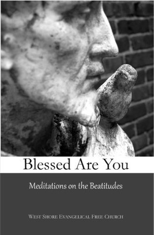 Blessed Are You: Meditations on the Beatitudes West Shore Evangelical Free Church