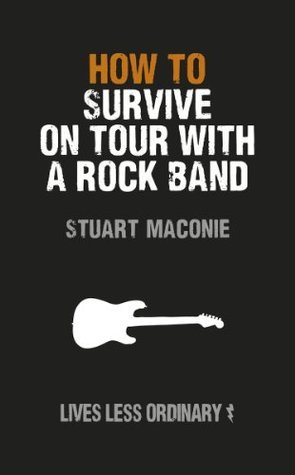 How to Survive on Tour with a Rock Band: Lives Less Ordinary  by  Stuart Maconie