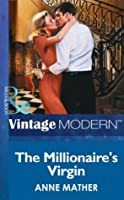 The Millionaire's Virgin (Mills & Boon Modern) (The Anne Mather Collection)