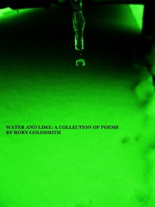 Water And Lime: A Collection Of Poems  by  Rory Goldsmith