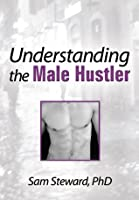 Understanding the Male Hustler (Haworth Gay & Lesbian Studies)