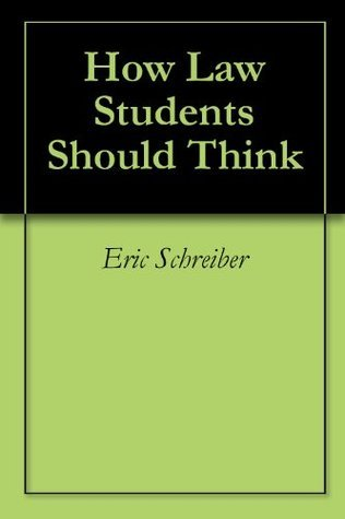 How Law Students Should Think  by  Eric Schreiber