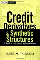 Credit Derivatives and Synthetic Structures: A Guide to Instruments and Applications (Wiley Finance)