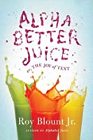 Alphabetter Juice: or, The Joy of Text