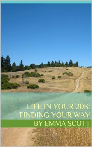 Life in Your 20s: Finding Your Way  by  Emma Scott