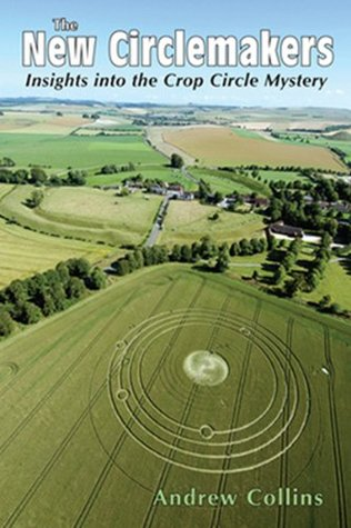The New Circlemakers: Insights Into the Crop Circle Mystery  by  Andrew Collins