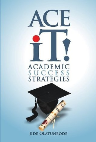 Ace it! Academic Success Strategies Jide Olatunbode