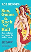 Sex, Genes and Rock 'n' Roll: How evolution has shaped the modern world