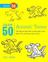 Draw 50 Animal 'Toons: The Step-by-Step Way to Draw Dogs, Cats, Birds, Fish, and Many, Many More
